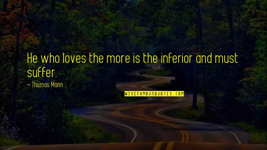 He Who Loves Quotes By Thomas Mann: He who loves the more is the inferior