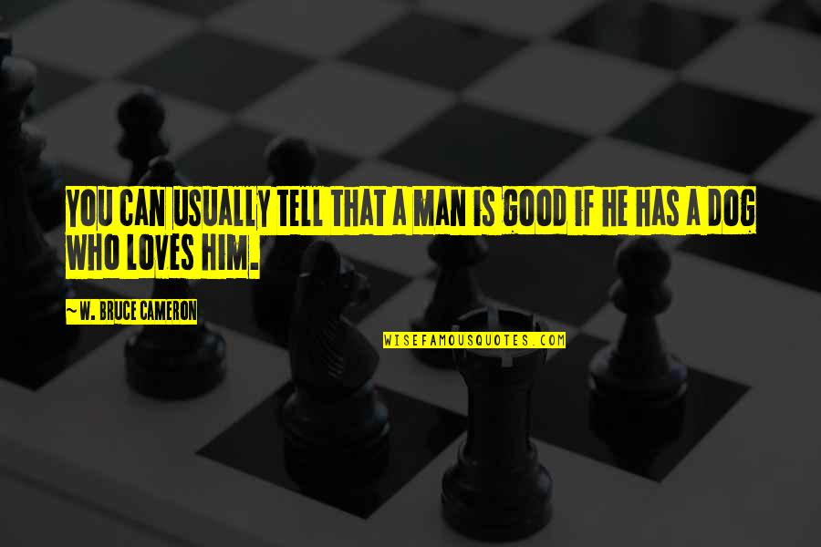 He Who Loves Quotes By W. Bruce Cameron: You can usually tell that a man is