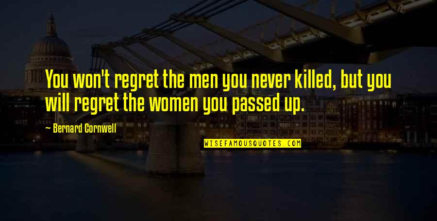 He Will Regret It Quotes By Bernard Cornwell: You won't regret the men you never killed,