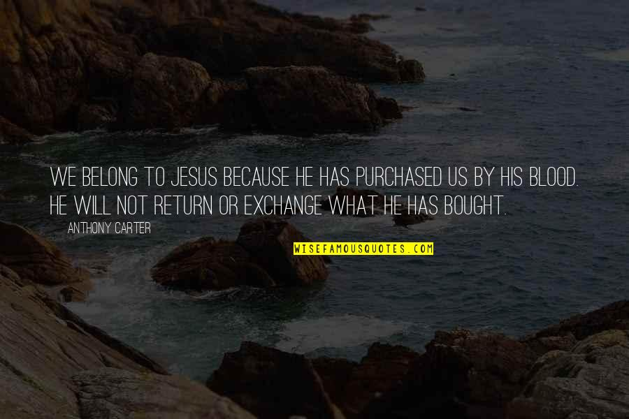 He Will Return Quotes By Anthony Carter: We belong to Jesus because He has purchased