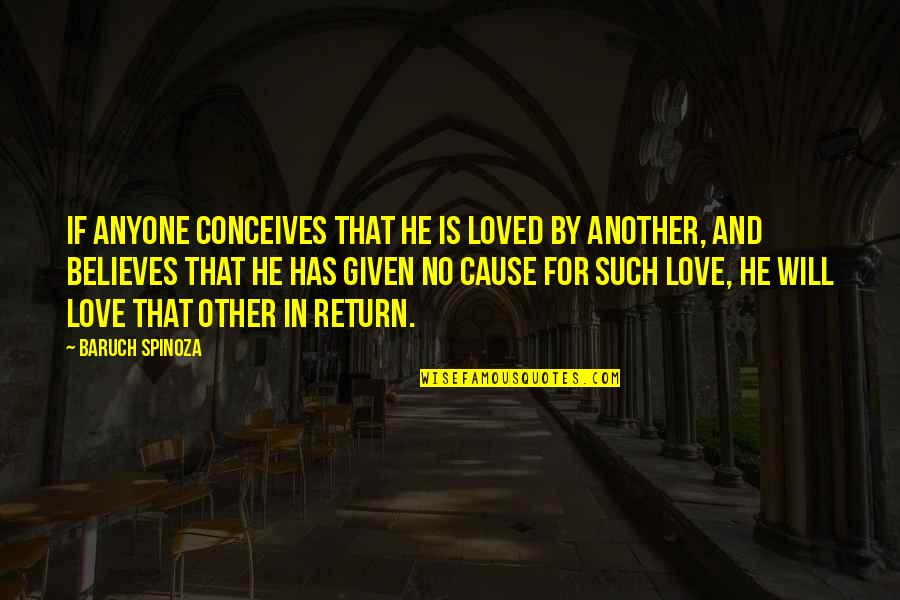 He Will Return Quotes By Baruch Spinoza: If anyone conceives that he is loved by