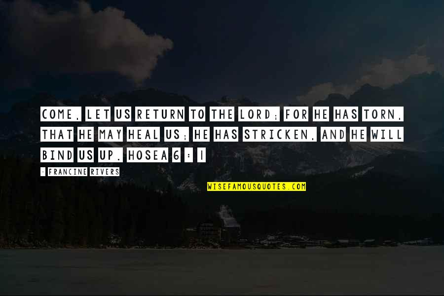 He Will Return Quotes By Francine Rivers: Come, let us return to the Lord; for