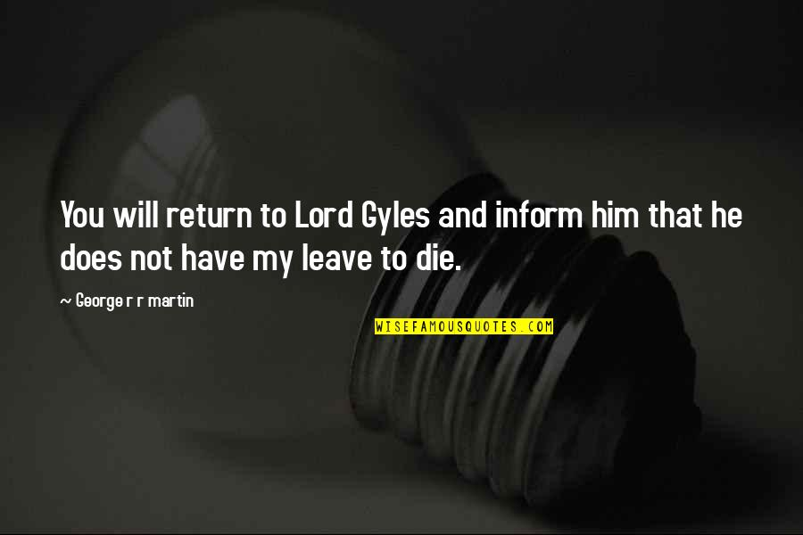 He Will Return Quotes By George R R Martin: You will return to Lord Gyles and inform