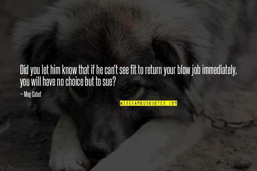 He Will Return Quotes By Meg Cabot: Did you let him know that if he