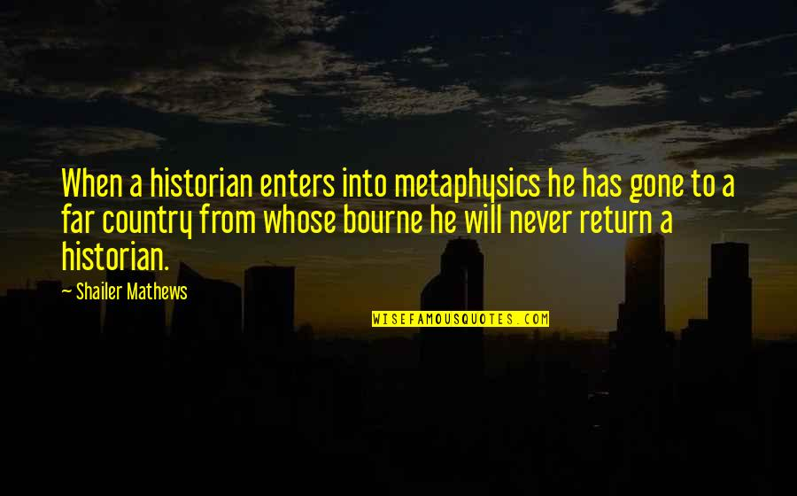 He Will Return Quotes By Shailer Mathews: When a historian enters into metaphysics he has