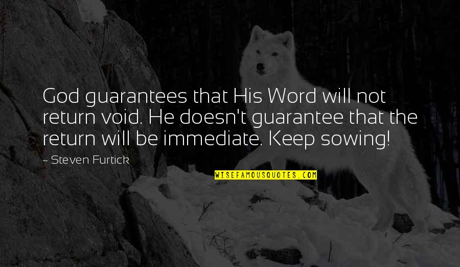 He Will Return Quotes By Steven Furtick: God guarantees that His Word will not return