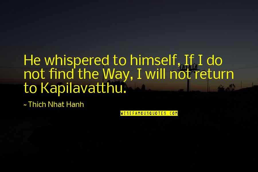 He Will Return Quotes By Thich Nhat Hanh: He whispered to himself, If I do not