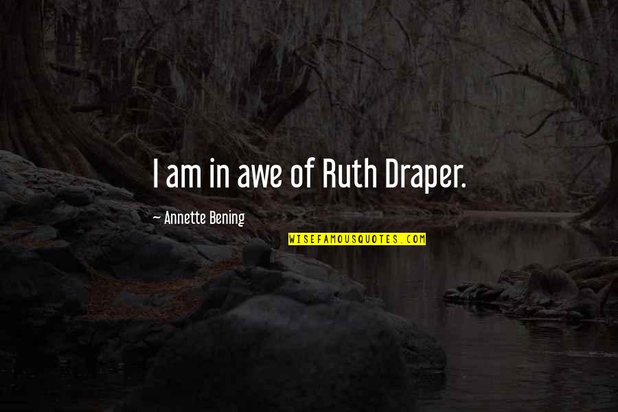 He Won't Marry You Quotes By Annette Bening: I am in awe of Ruth Draper.