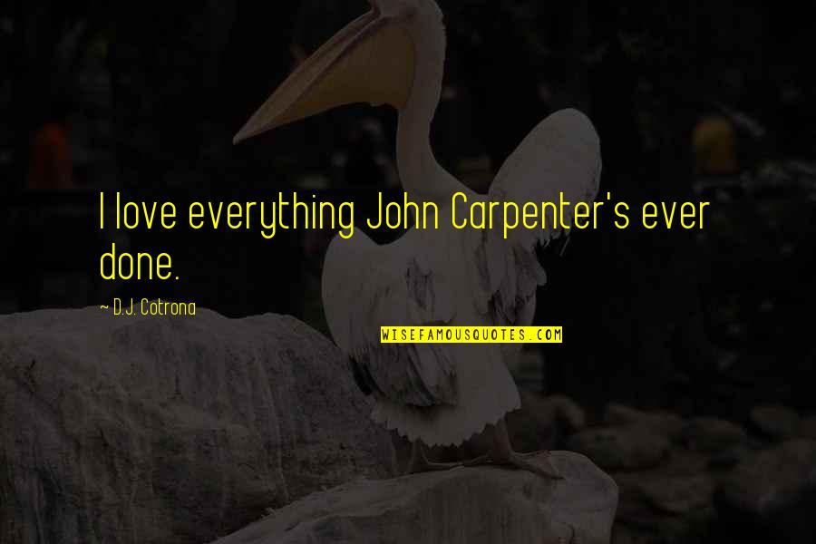 He Won't Marry You Quotes By D.J. Cotrona: I love everything John Carpenter's ever done.