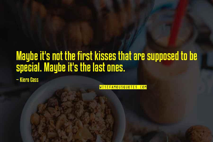 He Won't Marry You Quotes By Kiera Cass: Maybe it's not the first kisses that are