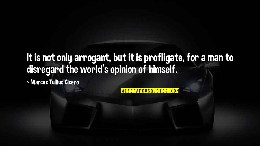 He Won't Marry You Quotes By Marcus Tullius Cicero: It is not only arrogant, but it is