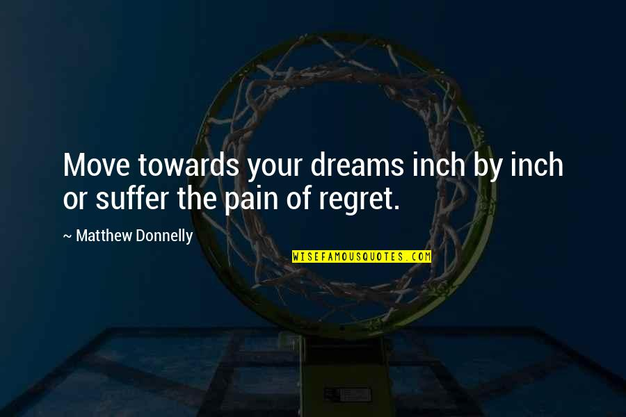 He Won't Marry You Quotes By Matthew Donnelly: Move towards your dreams inch by inch or