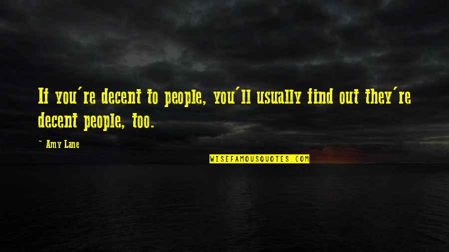 Head Addicts Quotes By Amy Lane: If you're decent to people, you'll usually find
