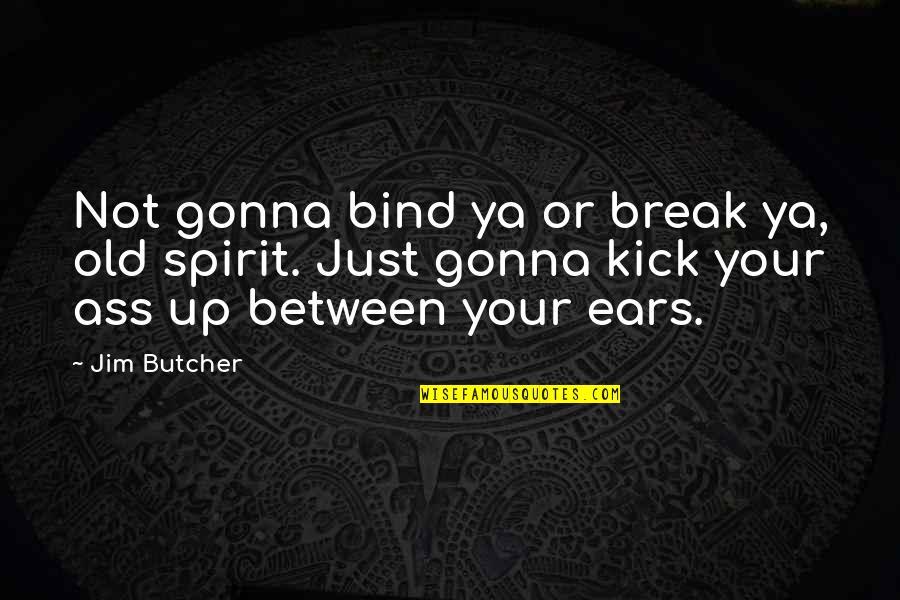 Head Addicts Quotes By Jim Butcher: Not gonna bind ya or break ya, old