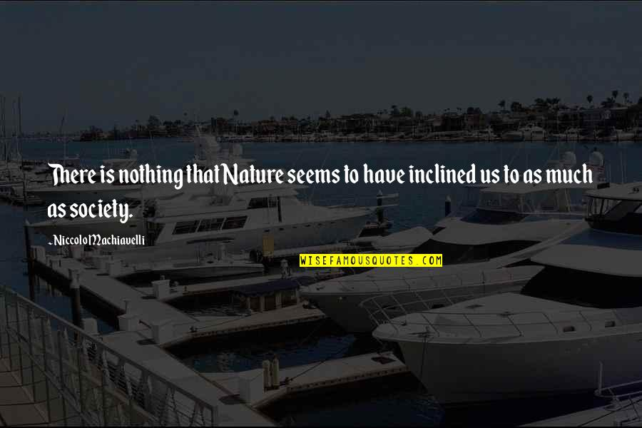 Head Addicts Quotes By Niccolo Machiavelli: There is nothing that Nature seems to have