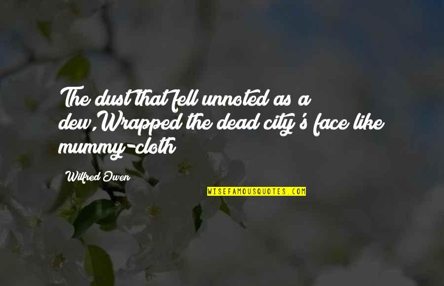 Head Addicts Quotes By Wilfred Owen: The dust that fell unnoted as a dew,Wrapped