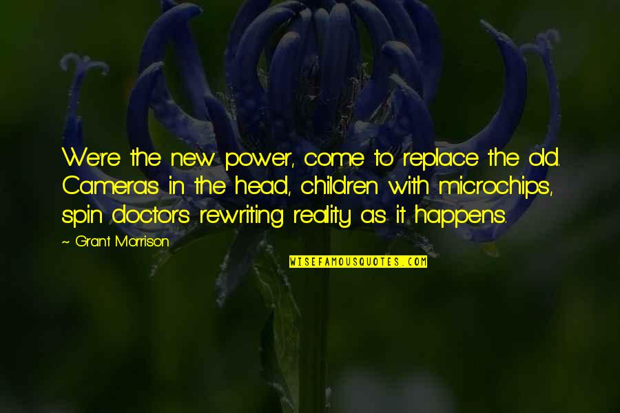 Head Spin Quotes By Grant Morrison: We're the new power, come to replace the