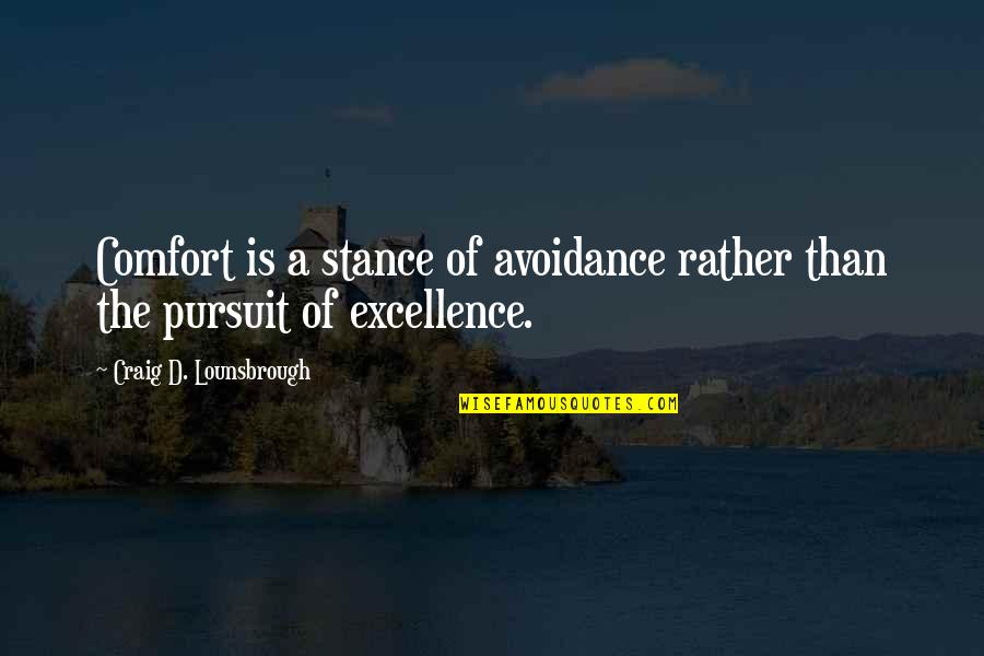 Head Teachers Quotes By Craig D. Lounsbrough: Comfort is a stance of avoidance rather than