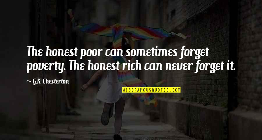 Head Teachers Quotes By G.K. Chesterton: The honest poor can sometimes forget poverty. The