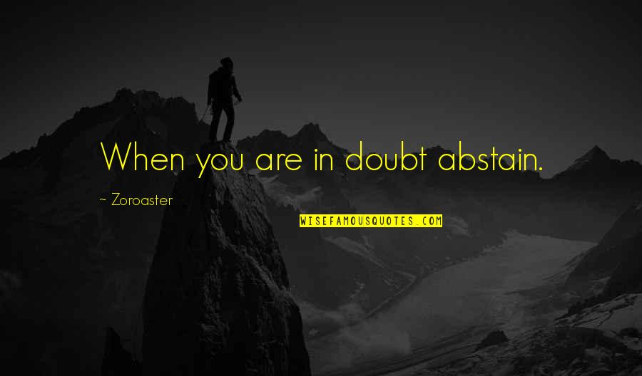 Head Teachers Quotes By Zoroaster: When you are in doubt abstain.