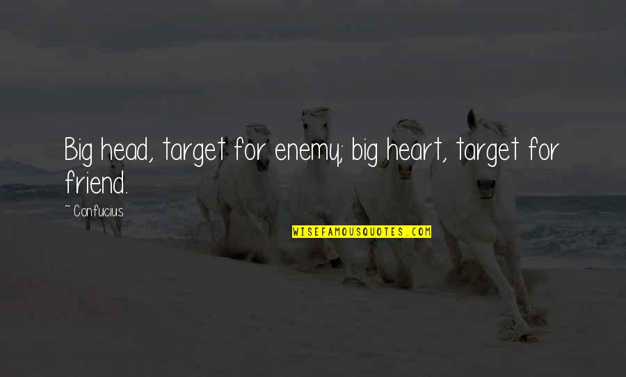 Head Up Best Friend Quotes By Confucius: Big head, target for enemy; big heart, target