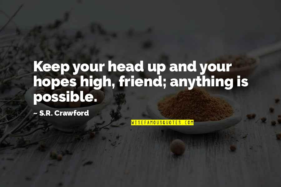 Head Up Best Friend Quotes By S.R. Crawford: Keep your head up and your hopes high,