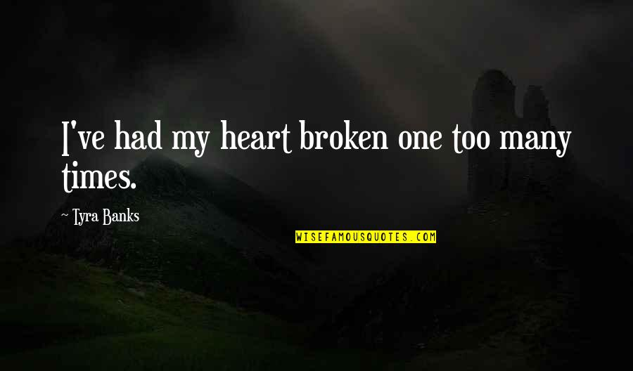 Head Up Best Friend Quotes By Tyra Banks: I've had my heart broken one too many