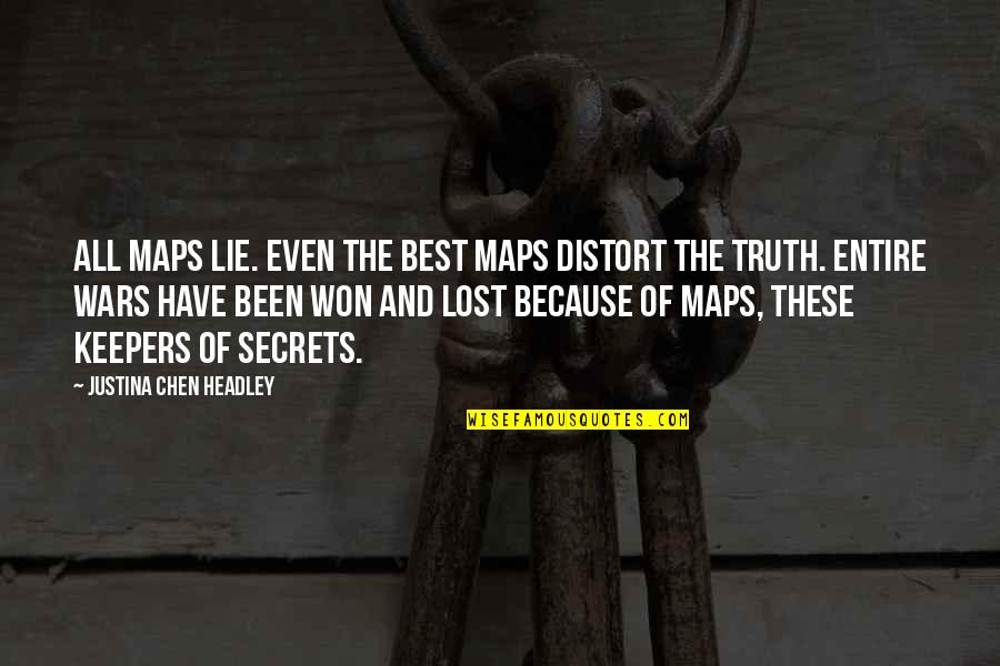 Headley Quotes By Justina Chen Headley: All maps lie. Even the best maps distort