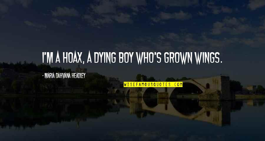 Headley Quotes By Maria Dahvana Headley: I'm a hoax, a dying boy who's grown
