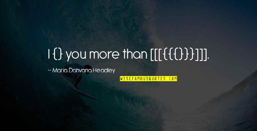 Headley Quotes By Maria Dahvana Headley: I {} you more than [[[{{{}}}]]].