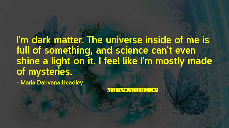 Headley Quotes By Maria Dahvana Headley: I'm dark matter. The universe inside of me