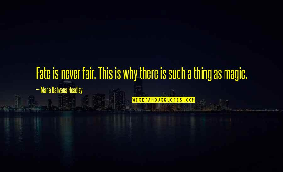 Headley Quotes By Maria Dahvana Headley: Fate is never fair. This is why there