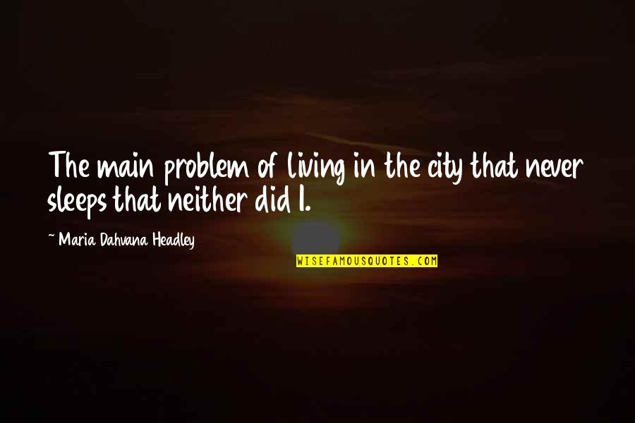 Headley Quotes By Maria Dahvana Headley: The main problem of living in the city