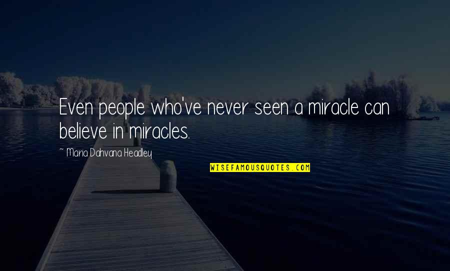 Headley Quotes By Maria Dahvana Headley: Even people who've never seen a miracle can