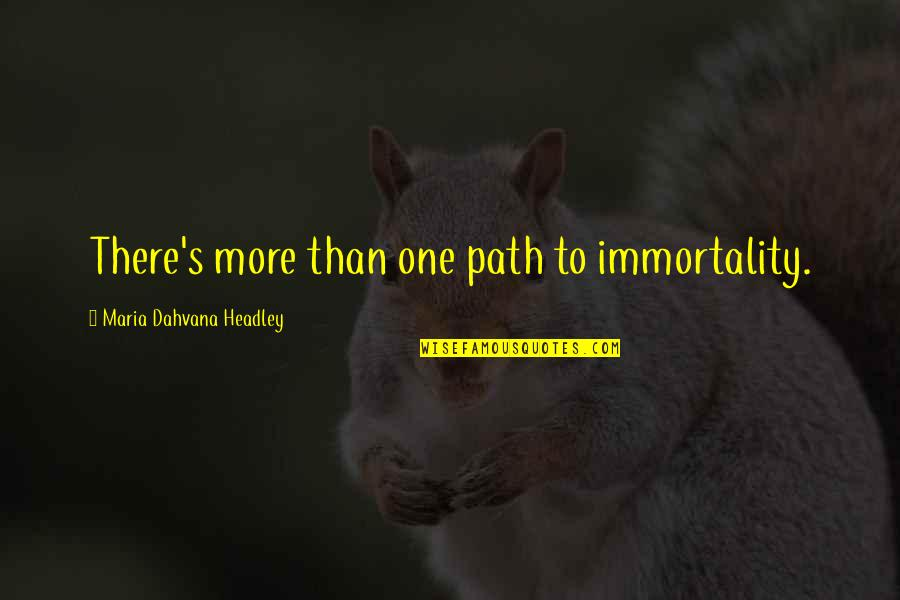 Headley Quotes By Maria Dahvana Headley: There's more than one path to immortality.