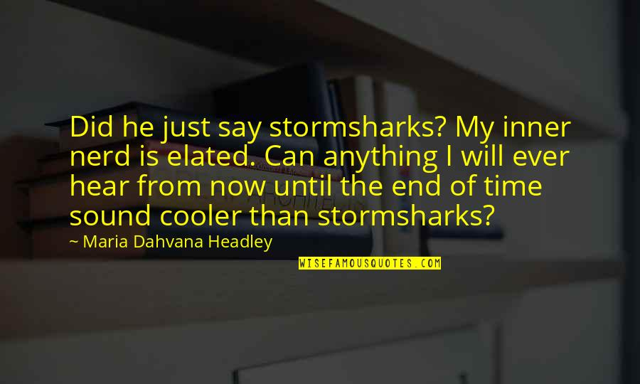 Headley Quotes By Maria Dahvana Headley: Did he just say stormsharks? My inner nerd