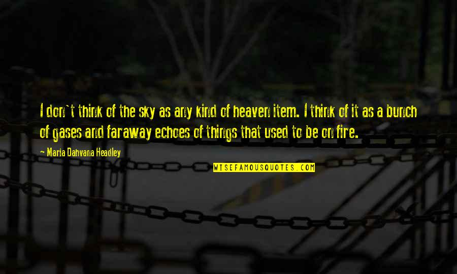 Headley Quotes By Maria Dahvana Headley: I don't think of the sky as any