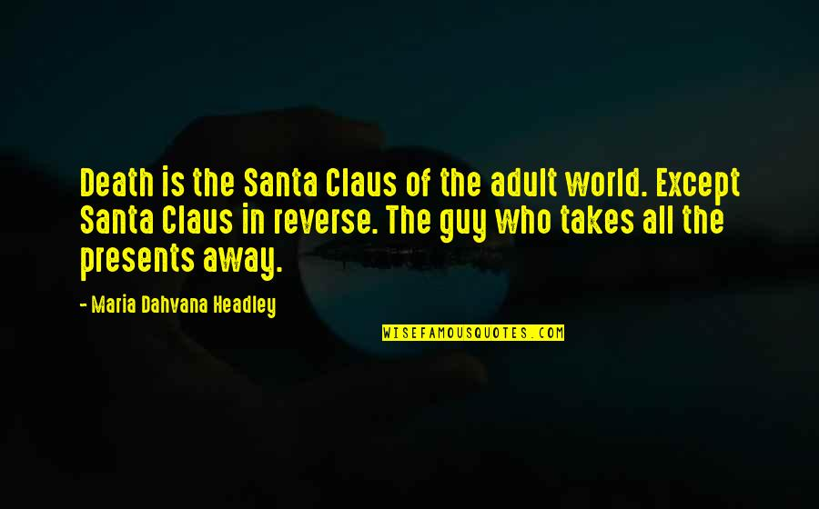 Headley Quotes By Maria Dahvana Headley: Death is the Santa Claus of the adult