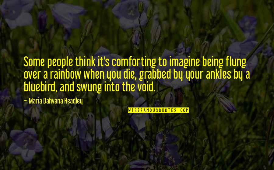 Headley Quotes By Maria Dahvana Headley: Some people think it's comforting to imagine being