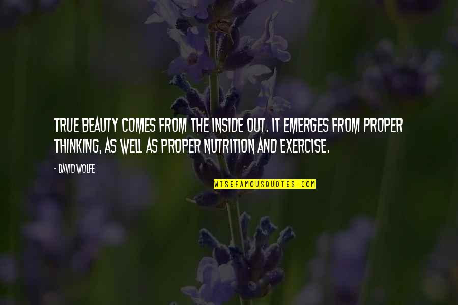 Headman Quotes By David Wolfe: True beauty comes from the inside out. It