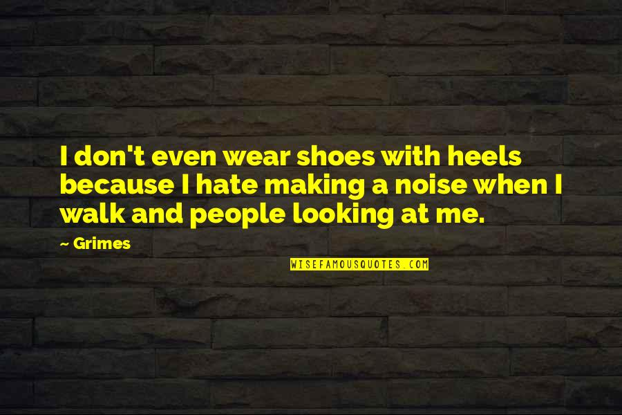 Headman Quotes By Grimes: I don't even wear shoes with heels because