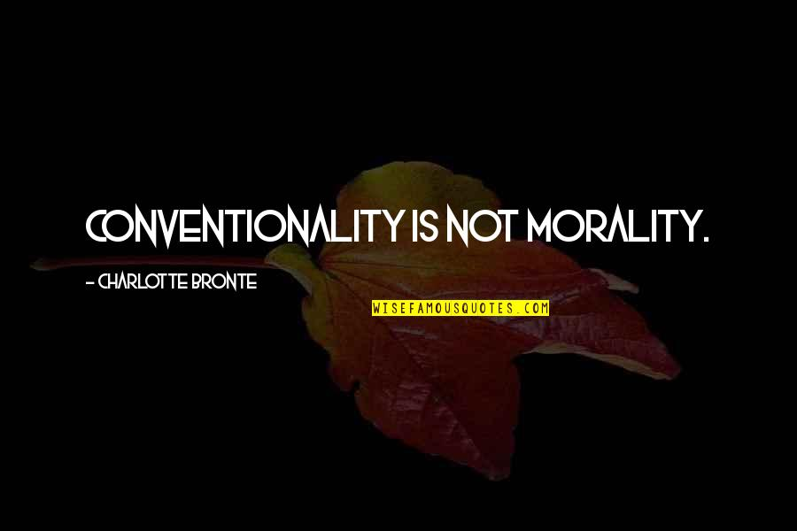 Headpieces Quotes By Charlotte Bronte: Conventionality is not morality.
