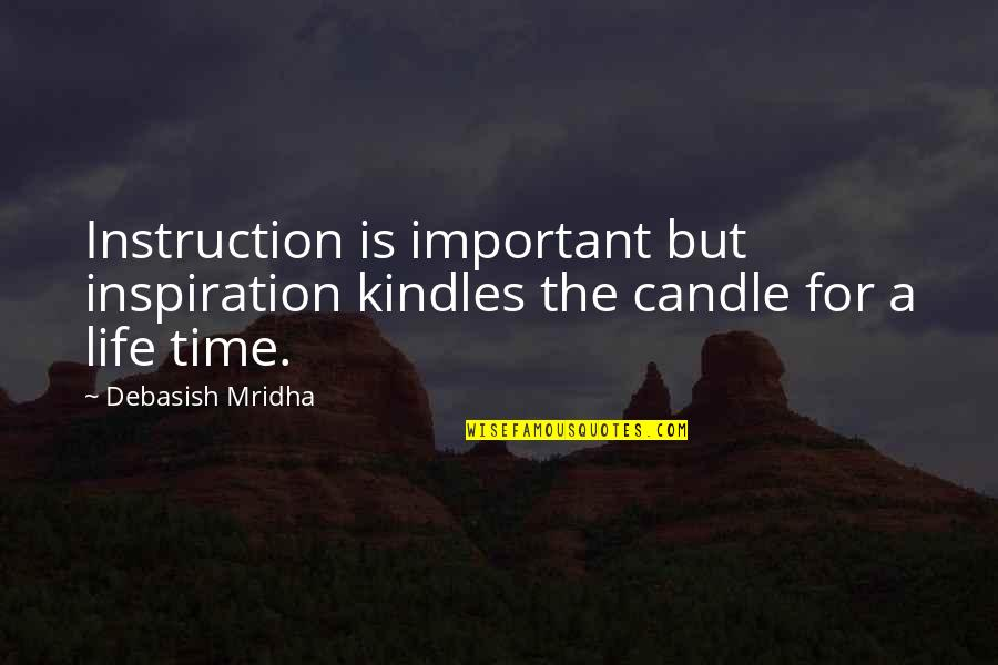 Headpieces Quotes By Debasish Mridha: Instruction is important but inspiration kindles the candle