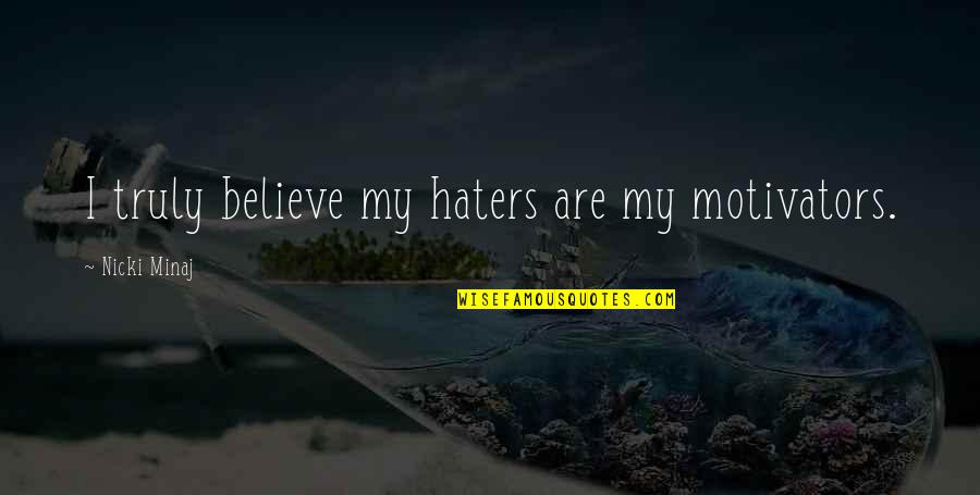Headpieces Quotes By Nicki Minaj: I truly believe my haters are my motivators.