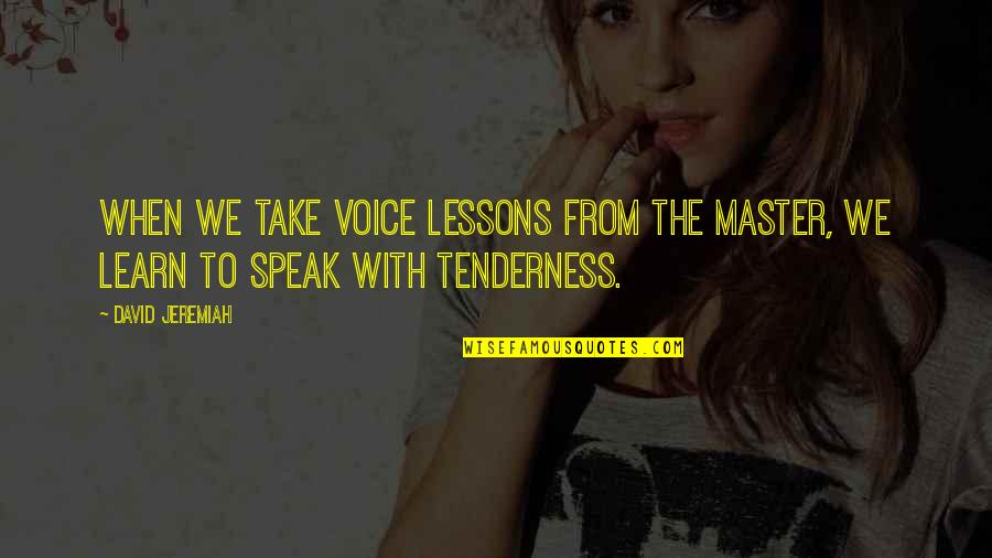 Heal Fast Quotes By David Jeremiah: When we take voice lessons from the Master,