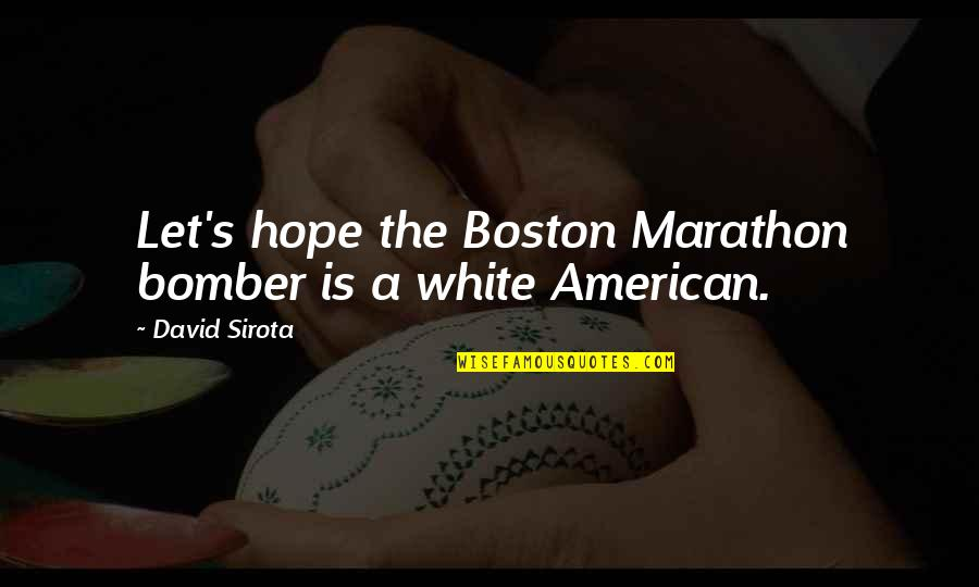 Heal Fast Quotes By David Sirota: Let's hope the Boston Marathon bomber is a