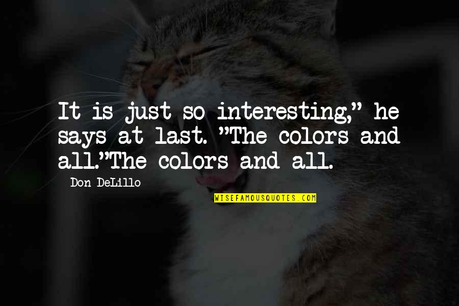 """Heal Fast Quotes By Don DeLillo: It is just so interesting,"""" he says at"""