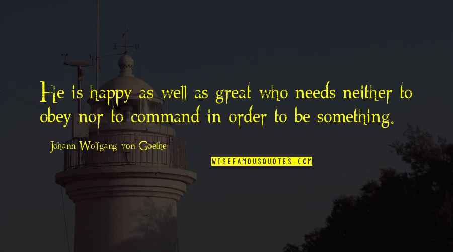 Heal Fast Quotes By Johann Wolfgang Von Goethe: He is happy as well as great who