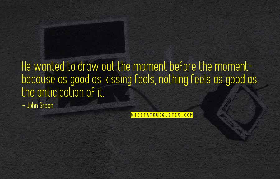 Heal Fast Quotes By John Green: He wanted to draw out the moment before