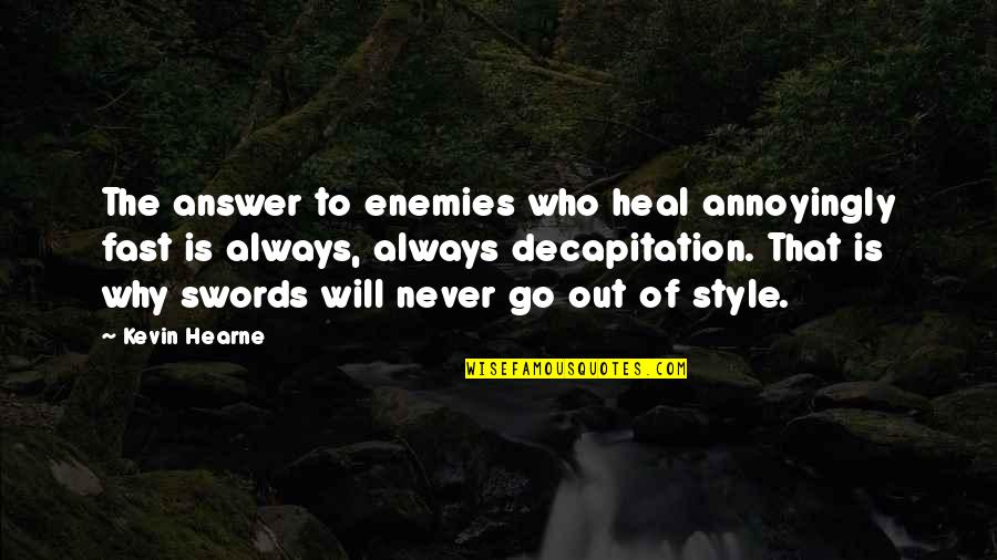 Heal Fast Quotes By Kevin Hearne: The answer to enemies who heal annoyingly fast